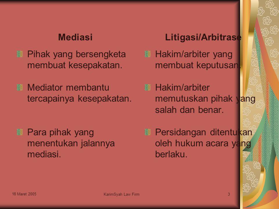 18 Maret 2005 KarimSyah Law Firm3 Mediasi Pihak yang bersengketa membuat kesepakatan. Mediator membantu tercapainya kesepakatan. Para pihak yang menen