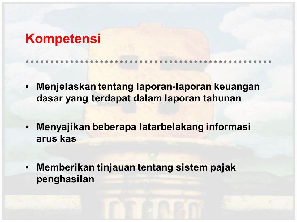 Kompetensi Menjelaskan tentang laporan-laporan keuangan dasar yang terdapat dalam laporan tahunan Menyajikan beberapa latarbelakang informasi arus kas