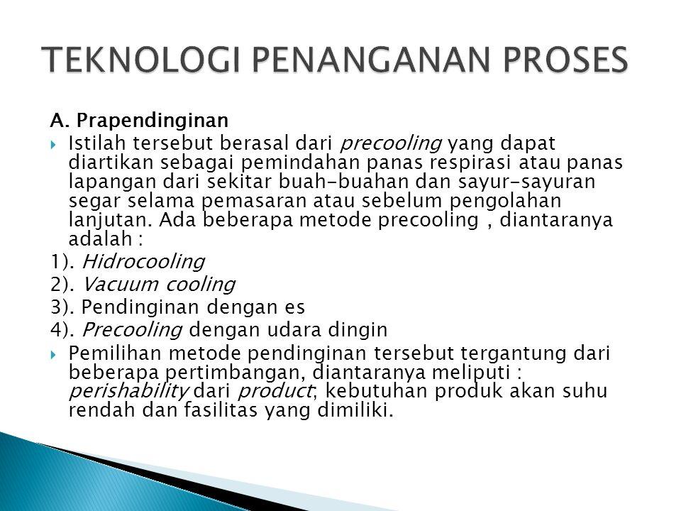 A. Prapendinginan  Istilah tersebut berasal dari precooling yang dapat diartikan sebagai pemindahan panas respirasi atau panas lapangan dari sekitar