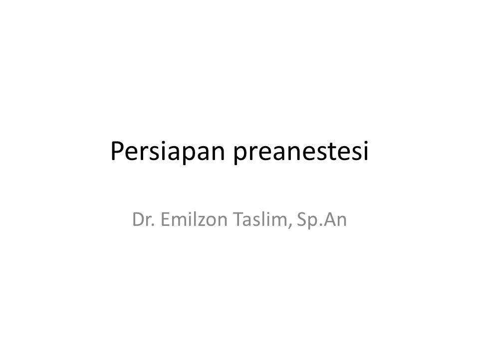 Persiapan preanestesi Dr. Emilzon Taslim, Sp.An