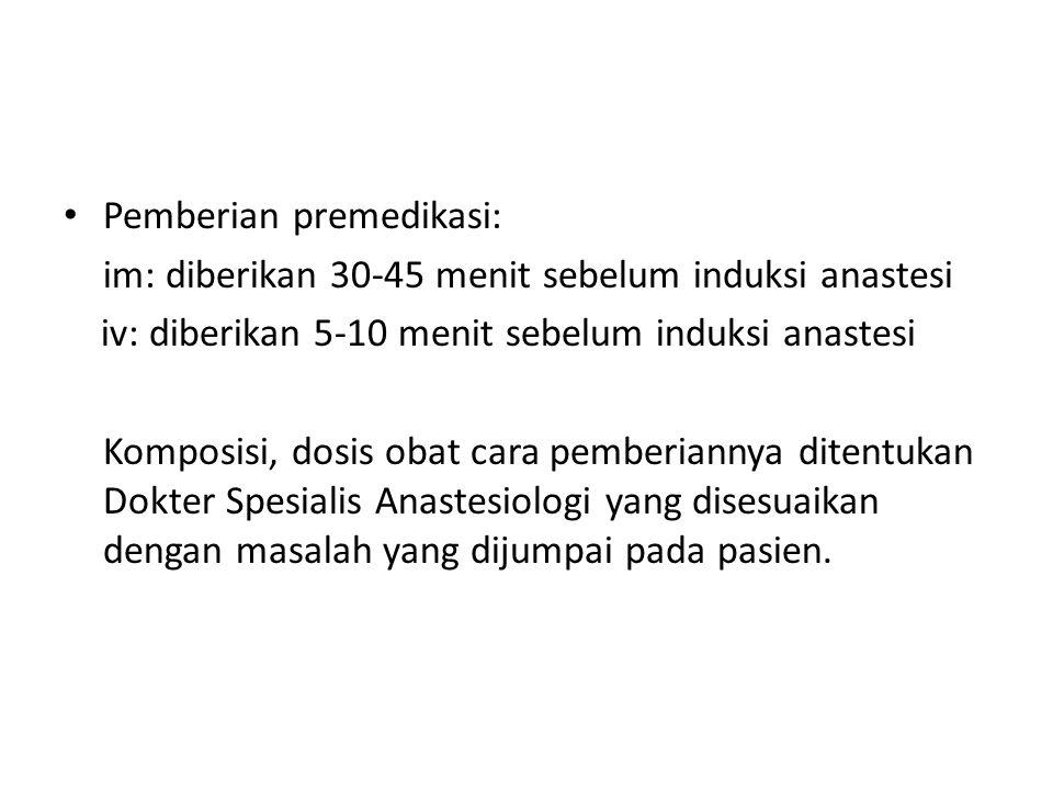 Pemberian premedikasi: im: diberikan 30-45 menit sebelum induksi anastesi iv: diberikan 5-10 menit sebelum induksi anastesi Komposisi, dosis obat cara