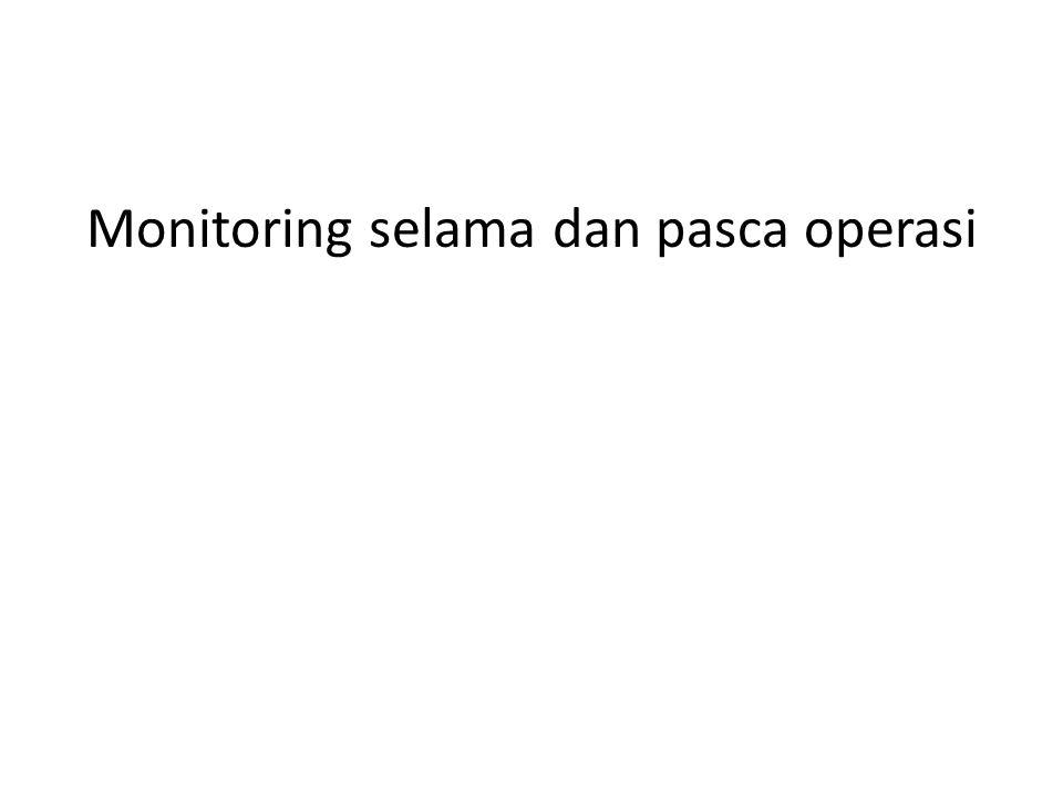 Monitoring selama dan pasca operasi
