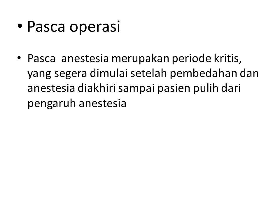 Pasca operasi Pasca anestesia merupakan periode kritis, yang segera dimulai setelah pembedahan dan anestesia diakhiri sampai pasien pulih dari pengaru