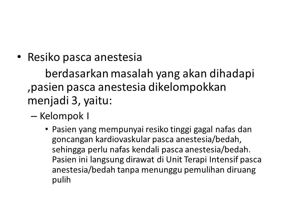 Resiko pasca anestesia berdasarkan masalah yang akan dihadapi,pasien pasca anestesia dikelompokkan menjadi 3, yaitu: – Kelompok I Pasien yang mempunya