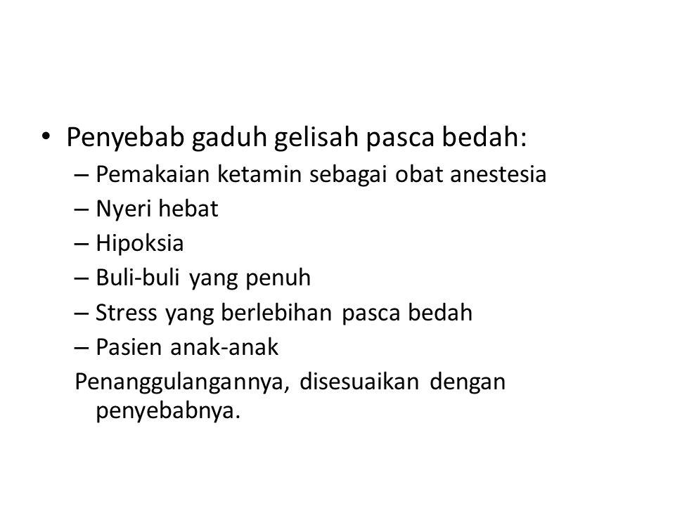 Penyebab gaduh gelisah pasca bedah: – Pemakaian ketamin sebagai obat anestesia – Nyeri hebat – Hipoksia – Buli-buli yang penuh – Stress yang berlebiha
