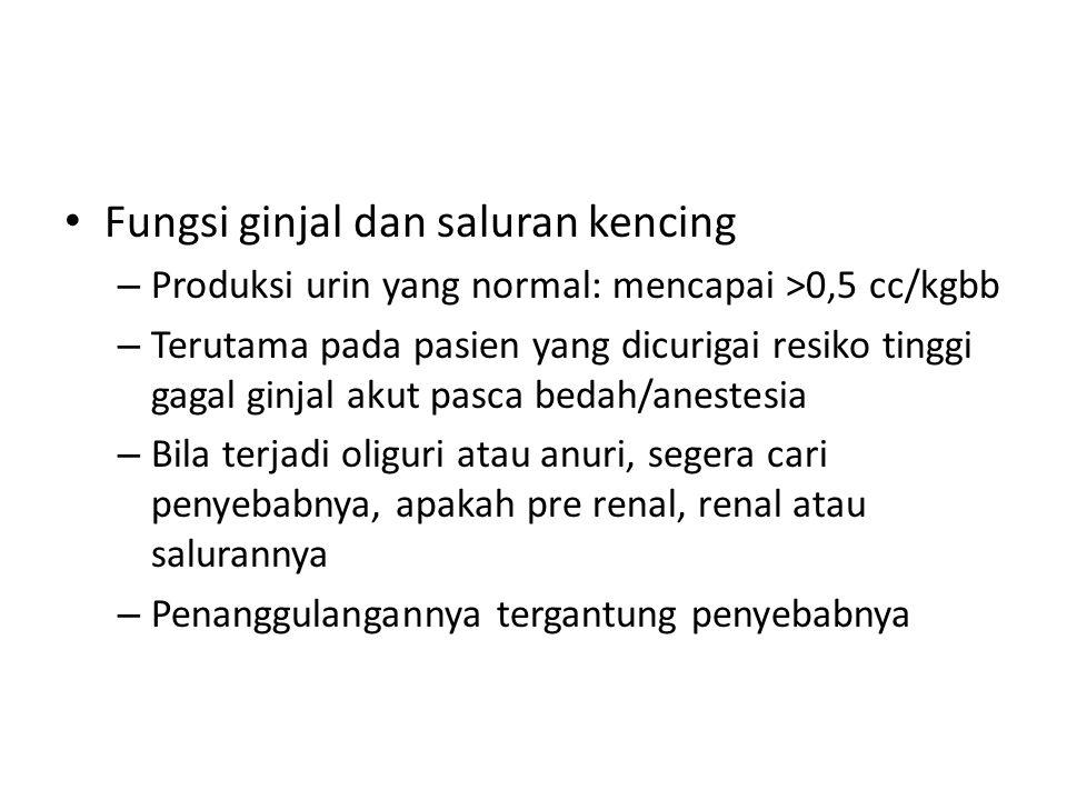 Fungsi ginjal dan saluran kencing – Produksi urin yang normal: mencapai >0,5 cc/kgbb – Terutama pada pasien yang dicurigai resiko tinggi gagal ginjal