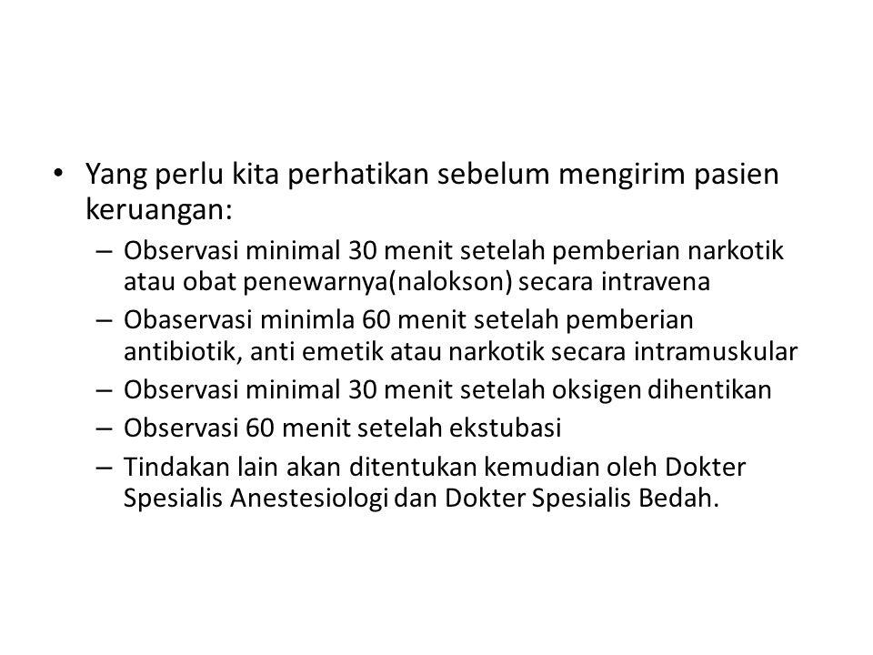 Yang perlu kita perhatikan sebelum mengirim pasien keruangan: – Observasi minimal 30 menit setelah pemberian narkotik atau obat penewarnya(nalokson) s