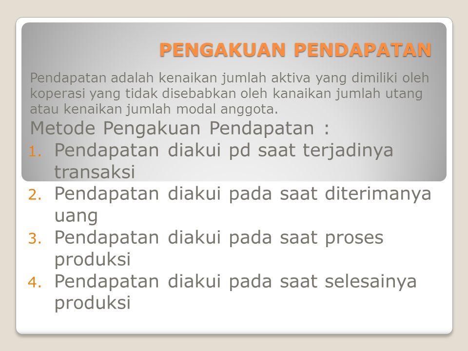 Pendapatan diakui pd saat terjadinya transaksi Contoh: Penjualan Tunai Pada tanggal 2 Desember 2010, Koperasi Prima Niaga sebuah koperasi yang berlokasi di Jakarta, menjual sepeda motor kepada PT Kuncimas secara tunai sebesar Rp16.000.000.