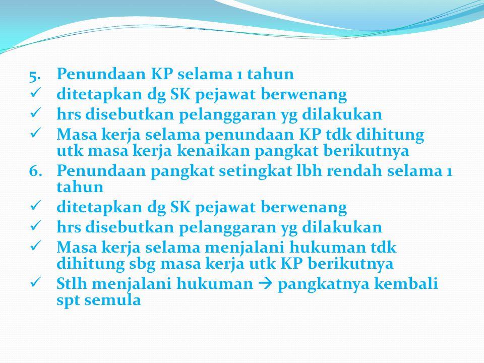 5. Penundaan KP selama 1 tahun ditetapkan dg SK pejawat berwenang hrs disebutkan pelanggaran yg dilakukan Masa kerja selama penundaan KP tdk dihitung