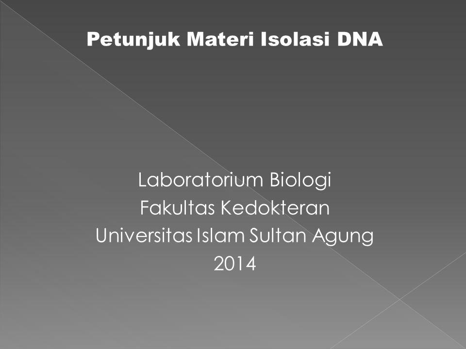 Petunjuk Materi Isolasi DNA Laboratorium Biologi Fakultas Kedokteran Universitas Islam Sultan Agung 2014