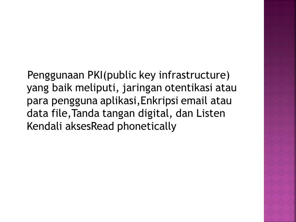 Penggunaan PKI(public key infrastructure) yang baik meliputi, jaringan otentikasi atau para pengguna aplikasi,Enkripsi email atau data file,Tanda tangan digital, dan Listen Kendali aksesRead phonetically