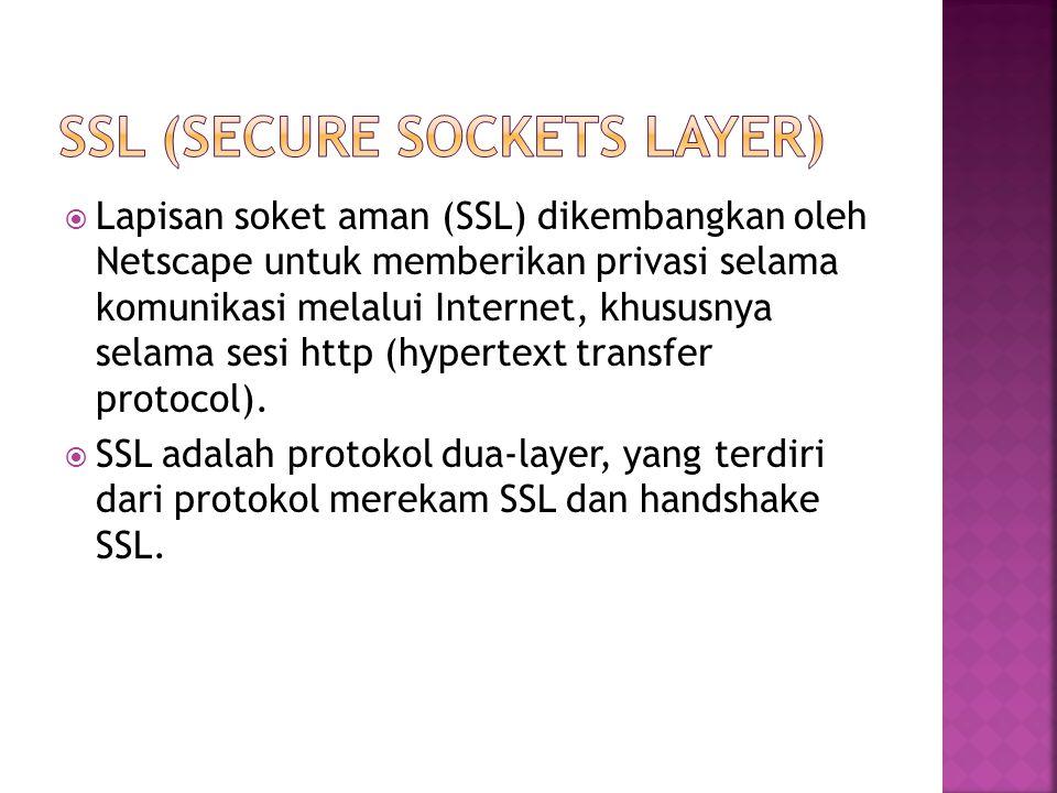  Lapisan soket aman (SSL) dikembangkan oleh Netscape untuk memberikan privasi selama komunikasi melalui Internet, khususnya selama sesi http (hypertext transfer protocol).