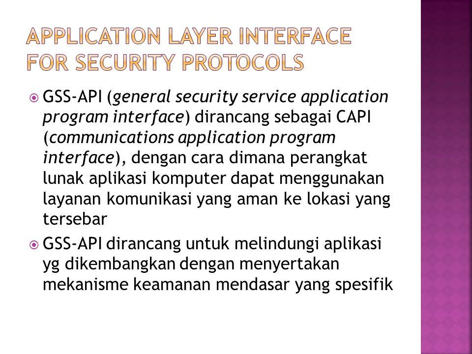  GSS-API (general security service application program interface) dirancang sebagai CAPI (communications application program interface), dengan cara dimana perangkat lunak aplikasi komputer dapat menggunakan layanan komunikasi yang aman ke lokasi yang tersebar  GSS-API dirancang untuk melindungi aplikasi yg dikembangkan dengan menyertakan mekanisme keamanan mendasar yang spesifik