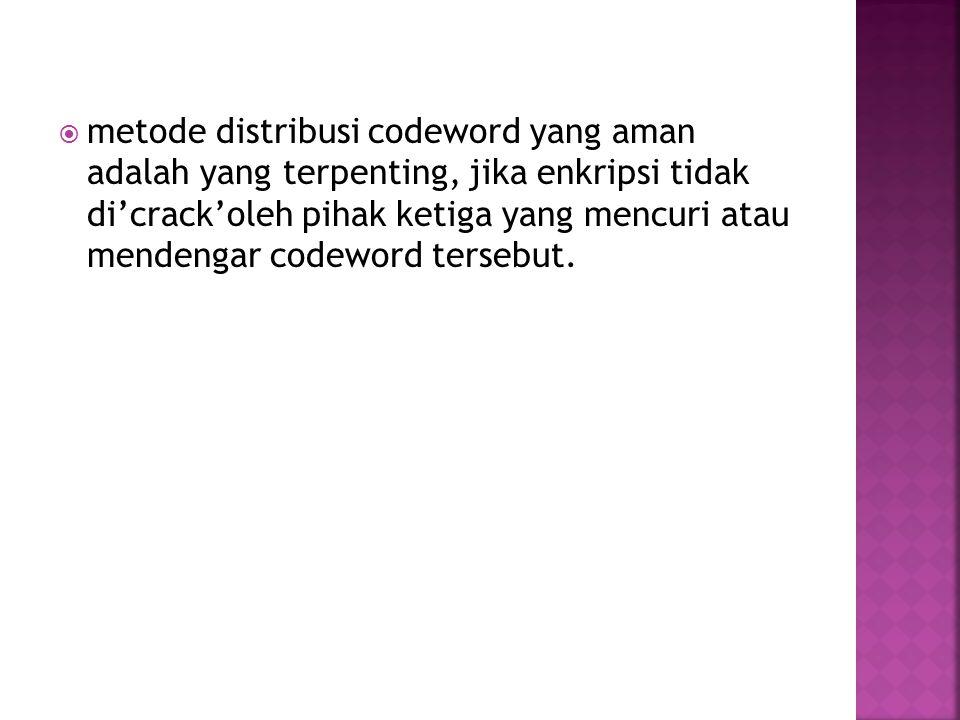  metode distribusi codeword yang aman adalah yang terpenting, jika enkripsi tidak di'crack'oleh pihak ketiga yang mencuri atau mendengar codeword tersebut.
