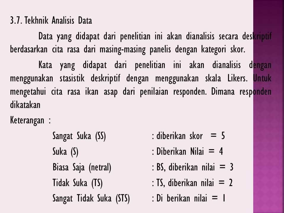 3.7. Tekhnik Analisis Data Data yang didapat dari penelitian ini akan dianalisis secara deskriptif berdasarkan cita rasa dari masing-masing panelis de