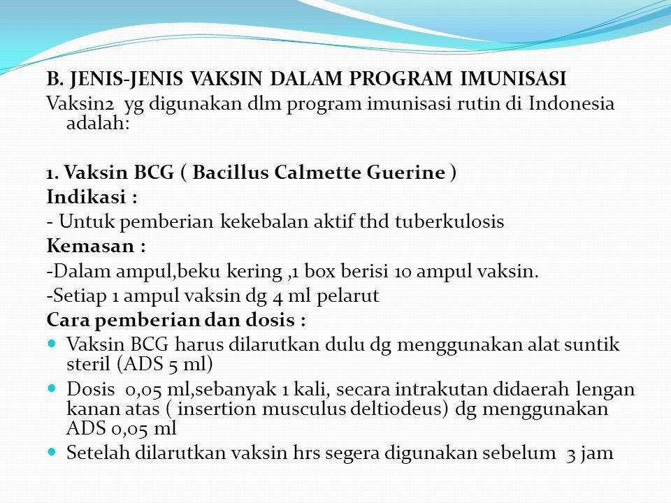 B. JENIS-JENIS VAKSIN DALAM PROGRAM IMUNISASI Vaksin2 yg digunakan dlm program imunisasi rutin di Indonesia adalah: 1. Vaksin BCG ( Bacillus Calmette