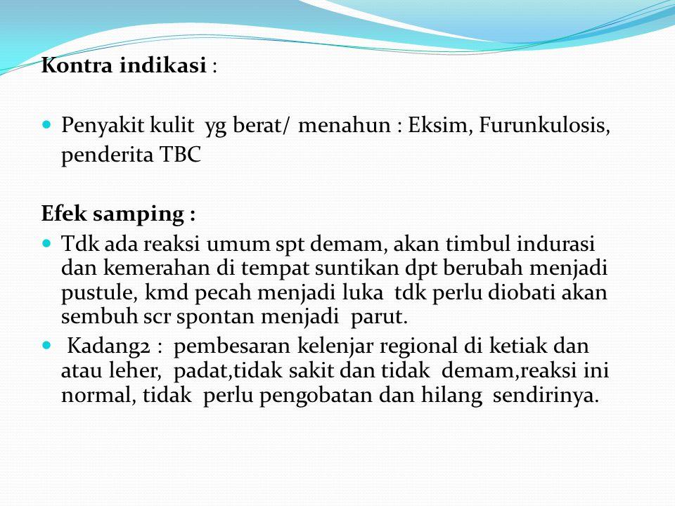 Kontra indikasi : Penyakit kulit yg berat/ menahun : Eksim, Furunkulosis, penderita TBC Efek samping : Tdk ada reaksi umum spt demam, akan timbul indu