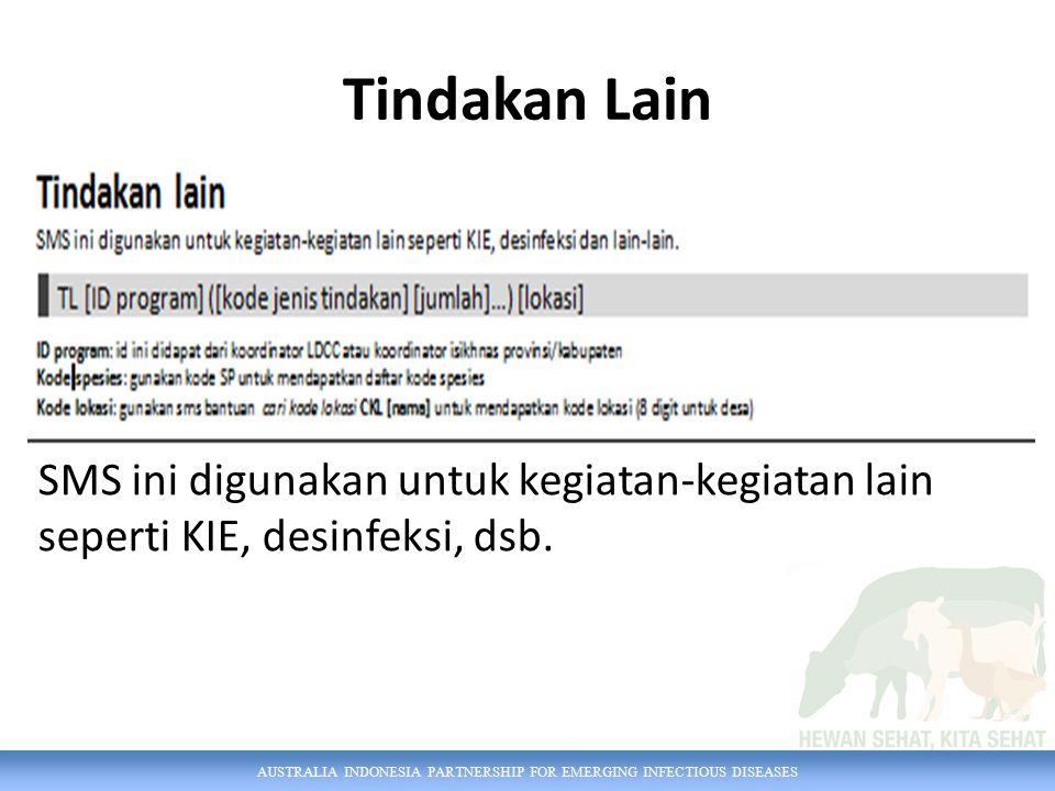 AUSTRALIA INDONESIA PARTNERSHIP FOR EMERGING INFECTIOUS DISEASES Tindakan Lain SMS ini digunakan untuk kegiatan-kegiatan lain seperti KIE, desinfeksi, dsb.