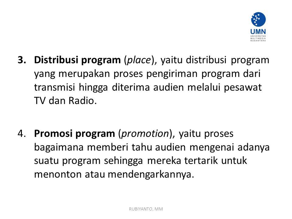 3.Distribusi program (place), yaitu distribusi program yang merupakan proses pengiriman program dari transmisi hingga diterima audien melalui pesawat TV dan Radio.