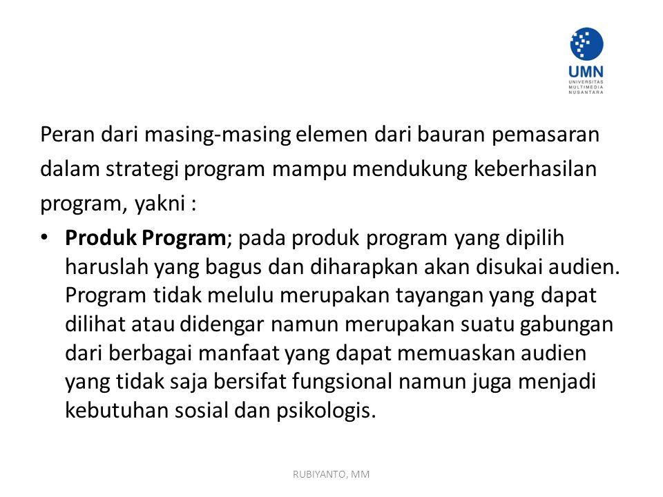 Peran dari masing-masing elemen dari bauran pemasaran dalam strategi program mampu mendukung keberhasilan program, yakni : Produk Program; pada produk program yang dipilih haruslah yang bagus dan diharapkan akan disukai audien.