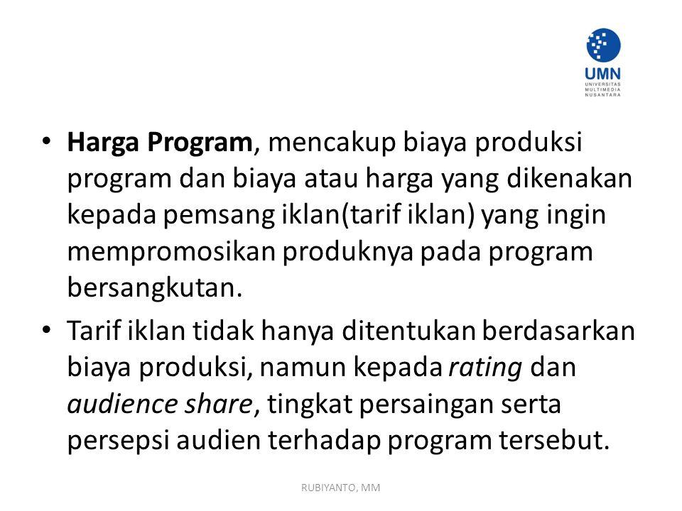 Harga Program, mencakup biaya produksi program dan biaya atau harga yang dikenakan kepada pemsang iklan(tarif iklan) yang ingin mempromosikan produknya pada program bersangkutan.