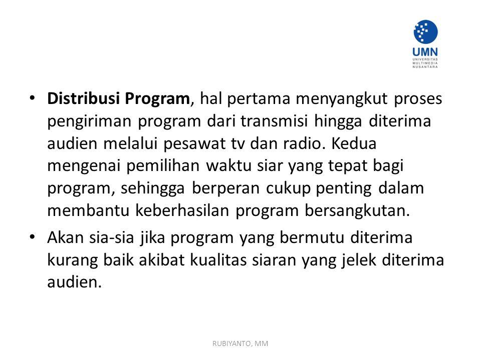 Distribusi Program, hal pertama menyangkut proses pengiriman program dari transmisi hingga diterima audien melalui pesawat tv dan radio. Kedua mengena