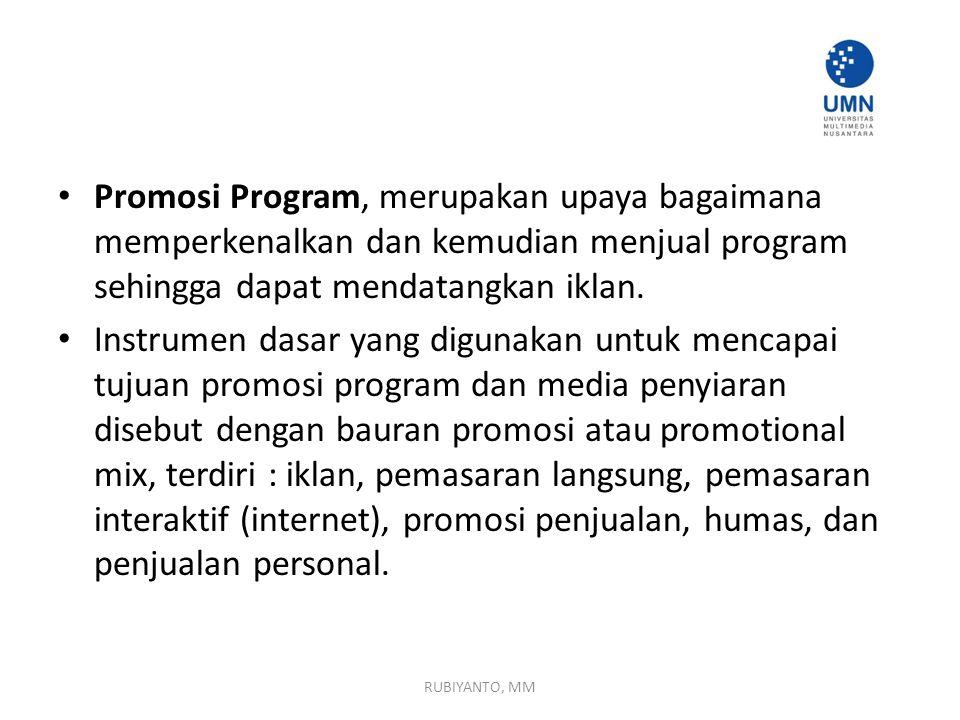 Promosi Program, merupakan upaya bagaimana memperkenalkan dan kemudian menjual program sehingga dapat mendatangkan iklan.
