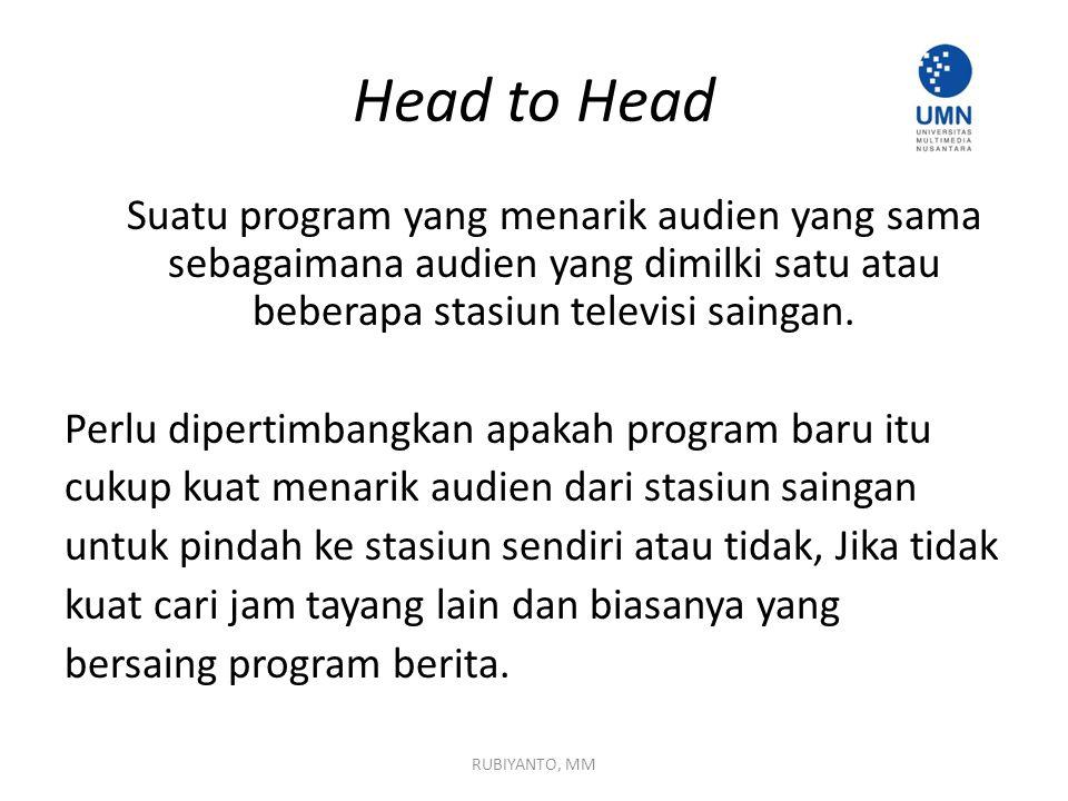 Head to Head Suatu program yang menarik audien yang sama sebagaimana audien yang dimilki satu atau beberapa stasiun televisi saingan. Perlu dipertimba