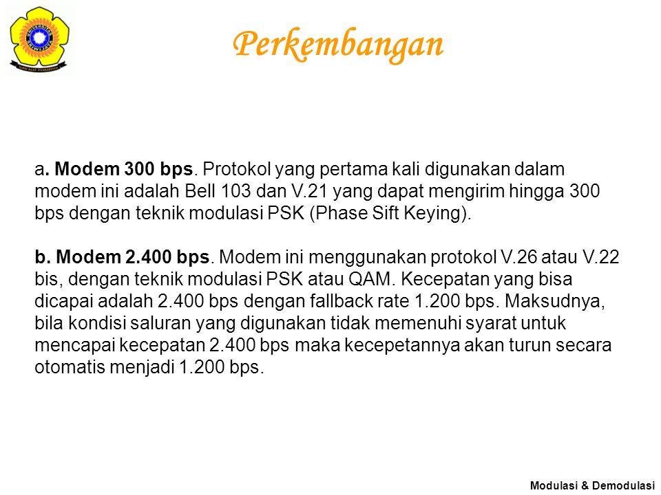 Perkembangan a. Modem 300 bps. Protokol yang pertama kali digunakan dalam modem ini adalah Bell 103 dan V.21 yang dapat mengirim hingga 300 bps dengan