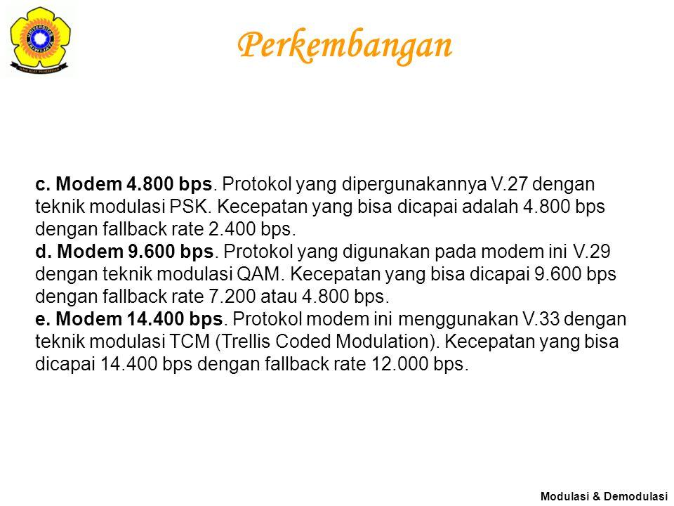 Perkembangan c. Modem 4.800 bps. Protokol yang dipergunakannya V.27 dengan teknik modulasi PSK. Kecepatan yang bisa dicapai adalah 4.800 bps dengan fa