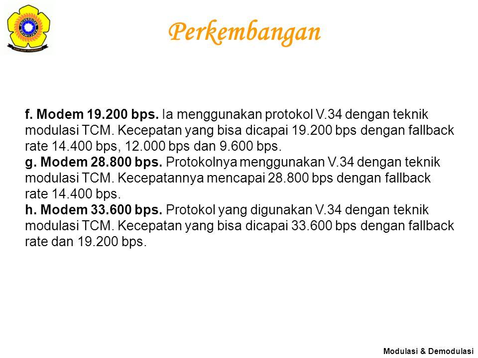 Perkembangan f. Modem 19.200 bps. Ia menggunakan protokol V.34 dengan teknik modulasi TCM. Kecepatan yang bisa dicapai 19.200 bps dengan fallback rate