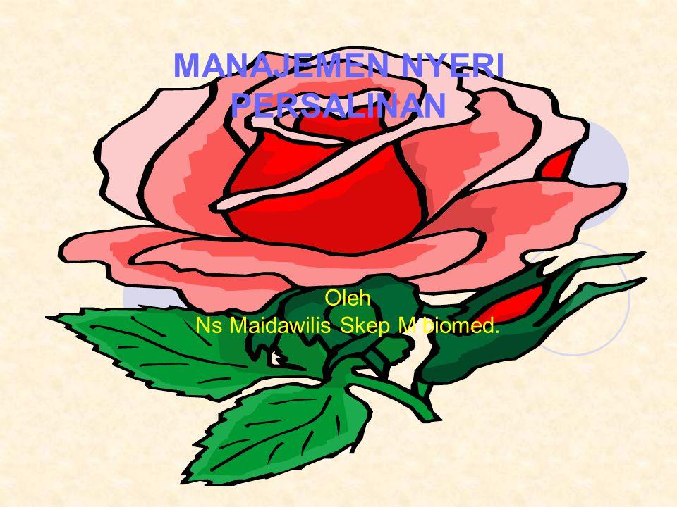 Oleh Ns Maidawilis Skep M biomed. MANAJEMEN NYERI PERSALINAN