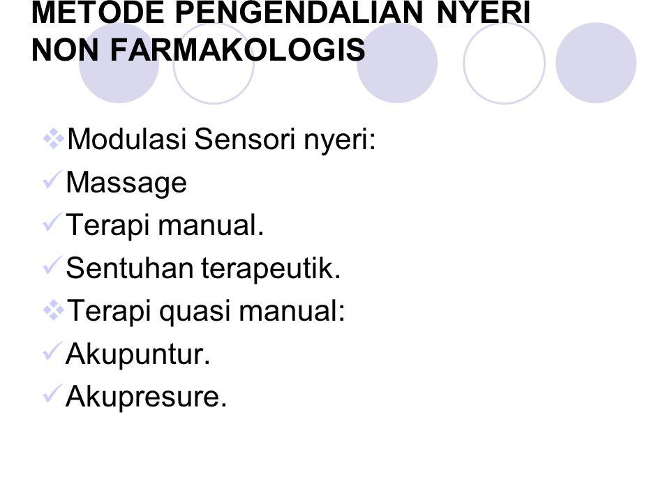 METODE PENGENDALIAN NYERI NON FARMAKOLOGIS  Modulasi Sensori nyeri: Massage Terapi manual. Sentuhan terapeutik.  Terapi quasi manual: Akupuntur. Aku
