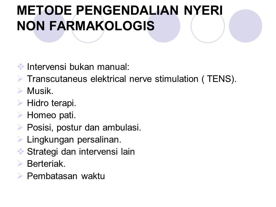 METODE PENGENDALIAN NYERI NON FARMAKOLOGIS  Intervensi bukan manual:  Transcutaneus elektrical nerve stimulation ( TENS).  Musik.  Hidro terapi. 