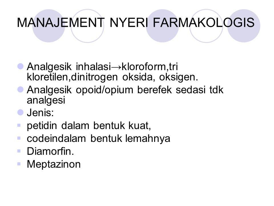 MANAJEMENT NYERI FARMAKOLOGIS Analgesik inhalasi→kloroform,tri kloretilen,dinitrogen oksida, oksigen. Analgesik opoid/opium berefek sedasi tdk analges
