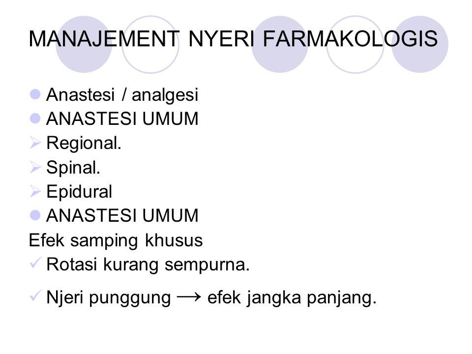 MANAJEMENT NYERI FARMAKOLOGIS Anastesi / analgesi ANASTESI UMUM  Regional.  Spinal.  Epidural ANASTESI UMUM Efek samping khusus Rotasi kurang sempu