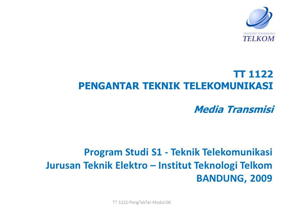 TT 1122 PENGANTAR TEKNIK TELEKOMUNIKASI Media Transmisi Program Studi S1 - Teknik Telekomunikasi Jurusan Teknik Elektro – Institut Teknologi Telkom BA
