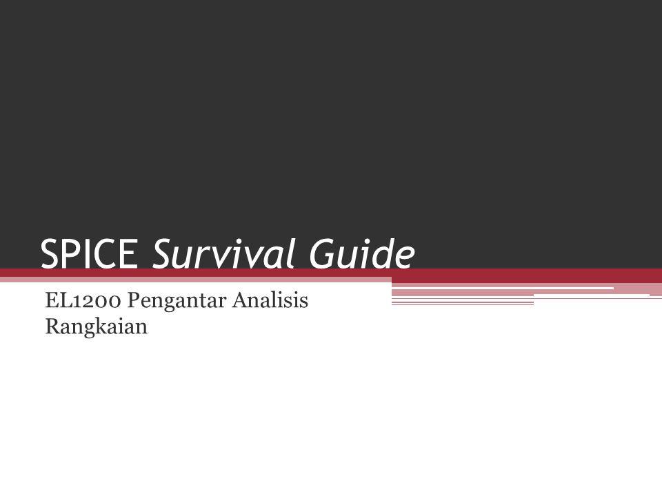 Pendahuluan SPICE merupakan perangkat lunak baku untuk analisis rangkaian Banyak versi SPICE berbasis teks atau grafis Untuk tutorial survival guide ini ▫menggunakan LTSPICE dan WinSPICE ▫hanya untuk tingkat yang dibutuhkan EL1200 Pengantar Analisis Rangkaian