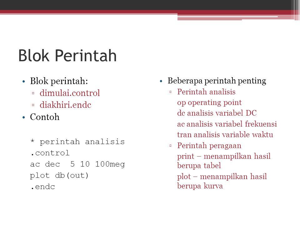 Blok Perintah Blok perintah: ▫dimulai.control ▫diakhiri.endc Contoh * perintah analisis.control ac dec 5 10 100meg plot db(out).endc Beberapa perintah