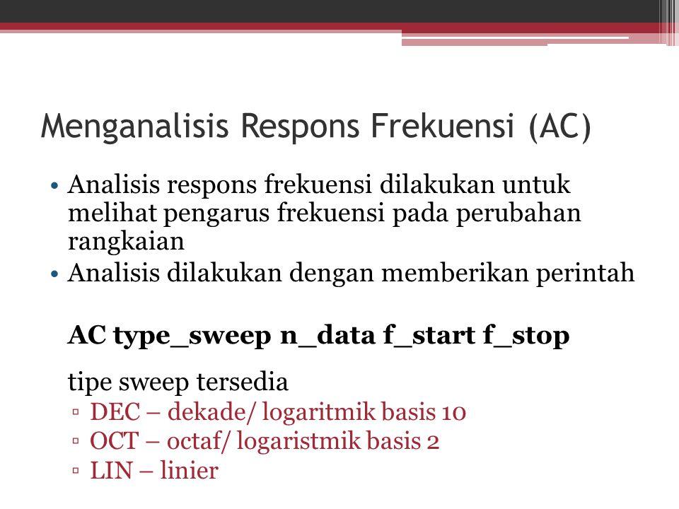 Menganalisis Respons Frekuensi (AC) Analisis respons frekuensi dilakukan untuk melihat pengarus frekuensi pada perubahan rangkaian Analisis dilakukan