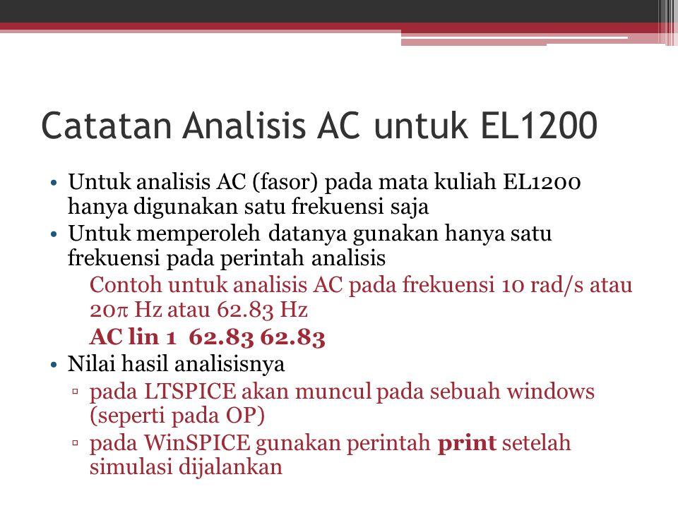 Catatan Analisis AC untuk EL1200 Untuk analisis AC (fasor) pada mata kuliah EL1200 hanya digunakan satu frekuensi saja Untuk memperoleh datanya gunaka