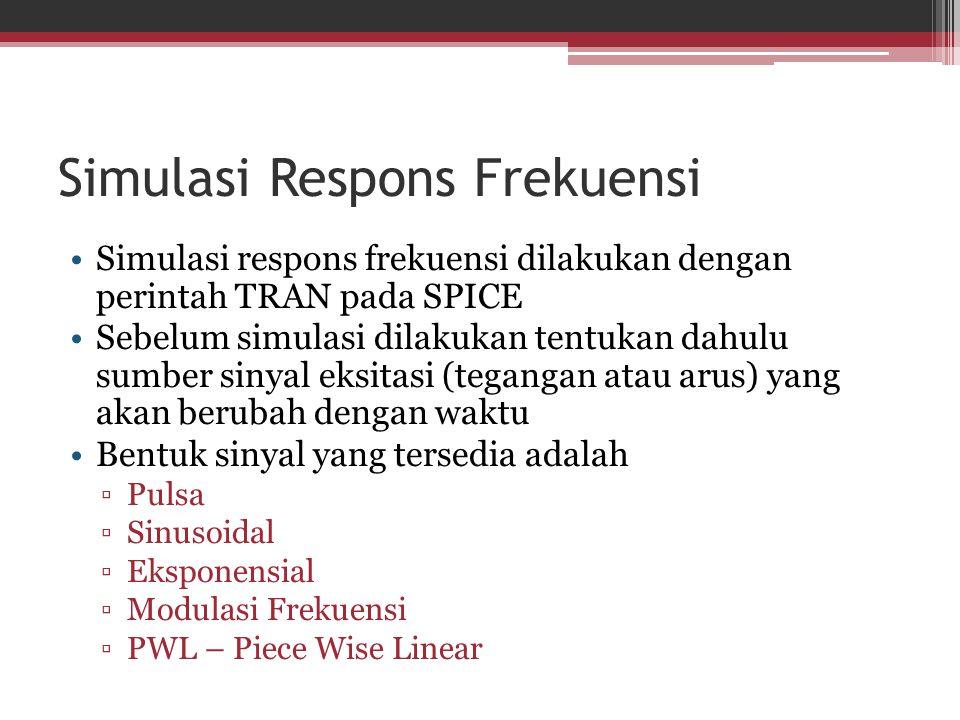 Simulasi Respons Frekuensi Simulasi respons frekuensi dilakukan dengan perintah TRAN pada SPICE Sebelum simulasi dilakukan tentukan dahulu sumber siny