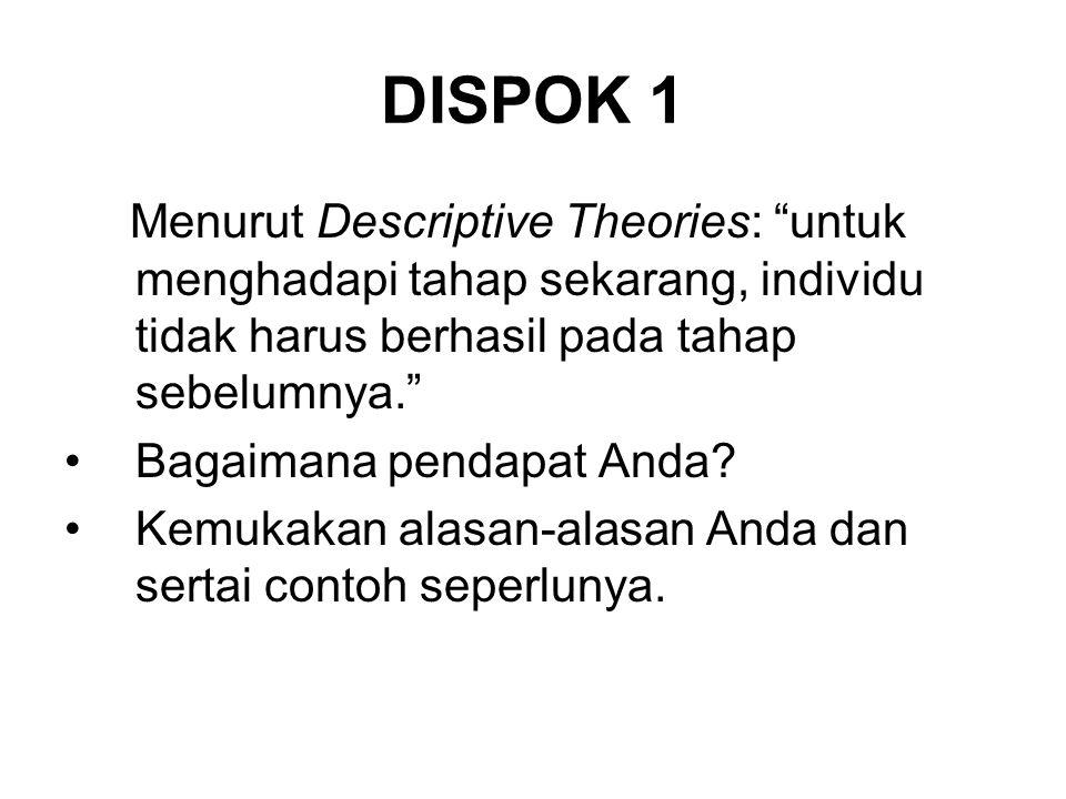 """DISPOK 1 Menurut Descriptive Theories: """"untuk menghadapi tahap sekarang, individu tidak harus berhasil pada tahap sebelumnya."""" Bagaimana pendapat Anda"""
