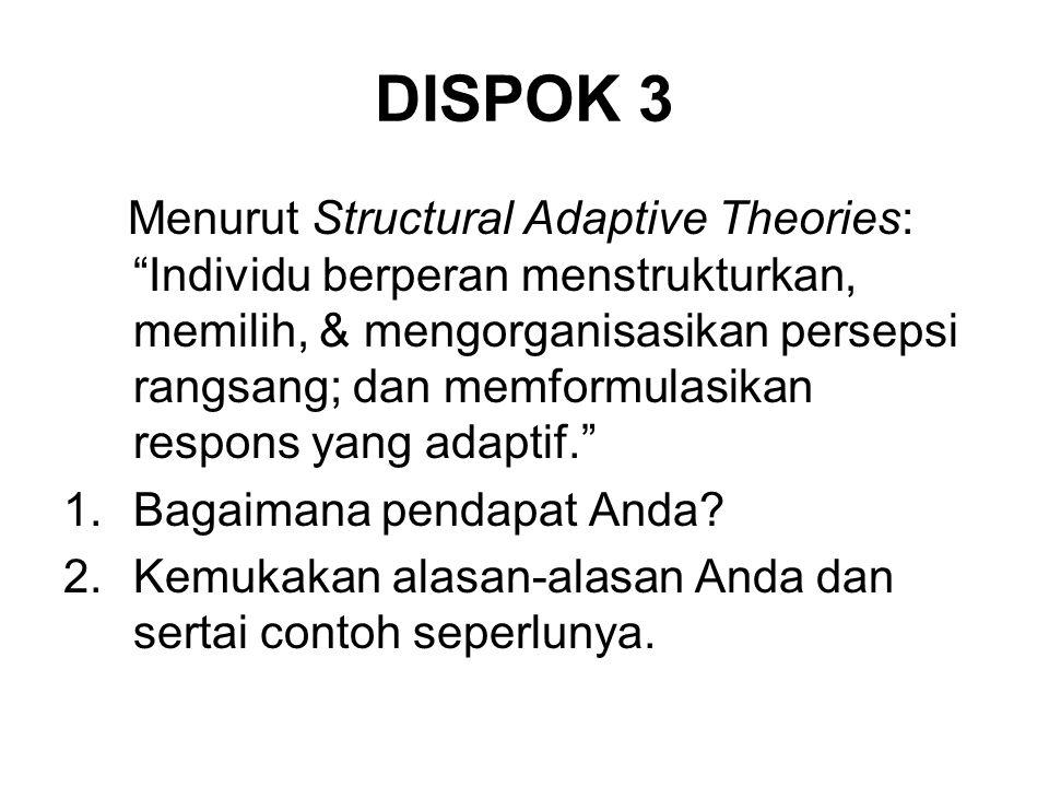 """DISPOK 3 Menurut Structural Adaptive Theories: """"Individu berperan menstrukturkan, memilih, & mengorganisasikan persepsi rangsang; dan memformulasikan"""