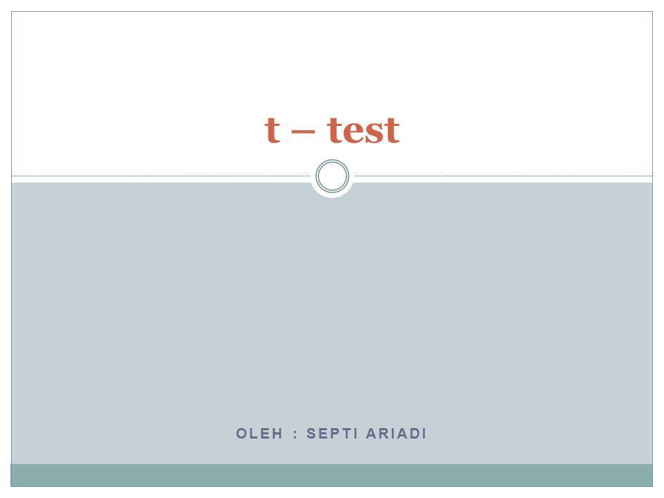 OLEH : SEPTI ARIADI t – test