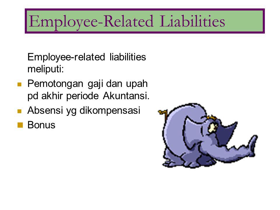 Employee-related liabilities meliputi: Pemotongan gaji dan upah pd akhir periode Akuntansi. Absensi yg dikompensasi Bonus Employee-Related Liabilities