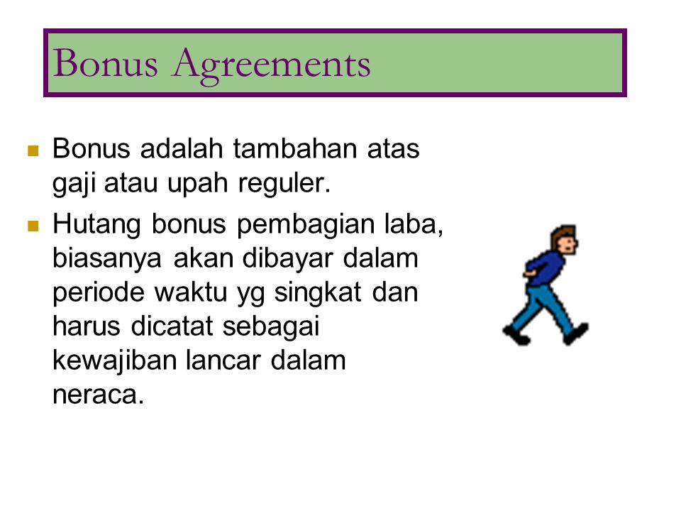 Bonus adalah tambahan atas gaji atau upah reguler. Hutang bonus pembagian laba, biasanya akan dibayar dalam periode waktu yg singkat dan harus dicatat