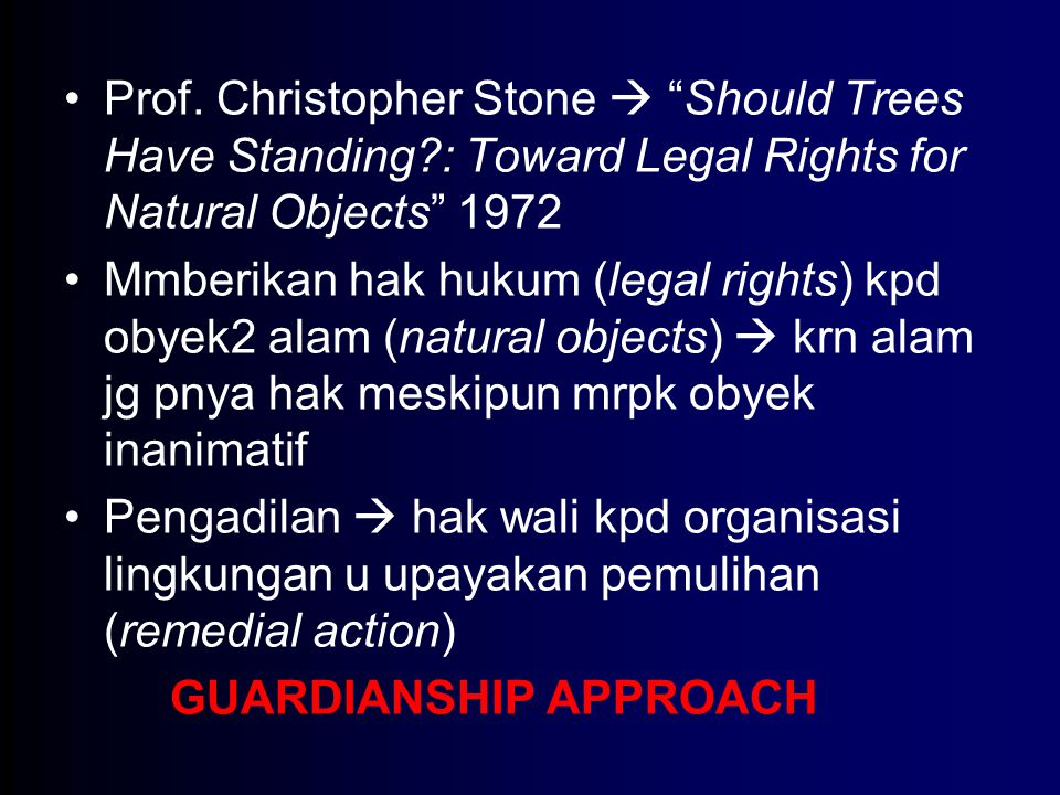 """Prof. Christopher Stone  """"Should Trees Have Standing?: Toward Legal Rights for Natural Objects"""" 1972 Mmberikan hak hukum (legal rights) kpd obyek2 al"""