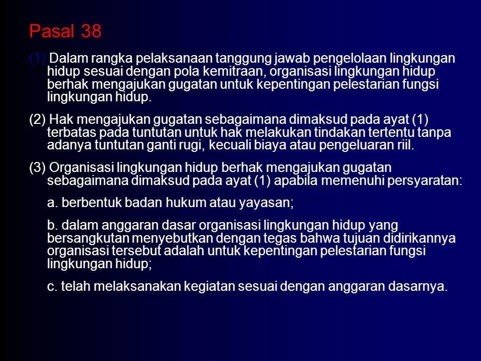 Pasal 38 (1) Dalam rangka pelaksanaan tanggung jawab pengelolaan lingkungan hidup sesuai dengan pola kemitraan, organisasi lingkungan hidup berhak men