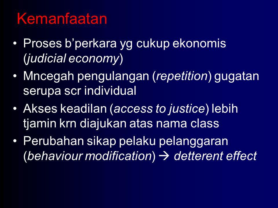 Kemanfaatan Proses b'perkara yg cukup ekonomis (judicial economy) Mncegah pengulangan (repetition) gugatan serupa scr individual Akses keadilan (acces